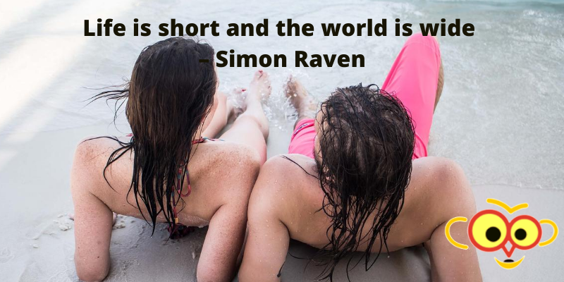 Life is short and the world is wide – Simon Raven