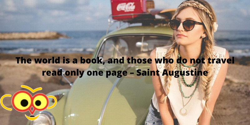 The world is a book, and those who do not travel read only one page – Saint Augustine