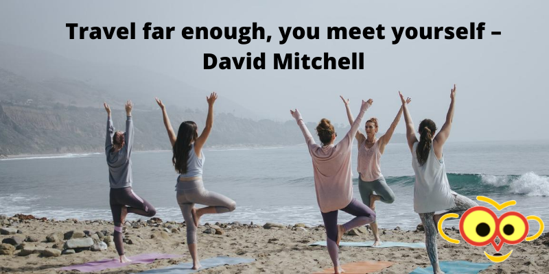 Travel far enough, you meet yourself – David Mitchell