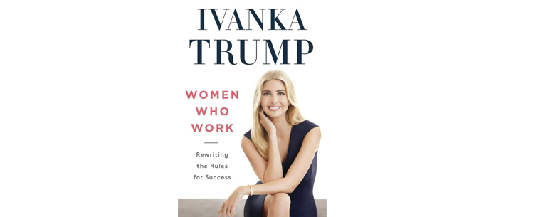 "Ivanka Trump's Advice For ""Women Who Work"" Will Leave You Inspired"