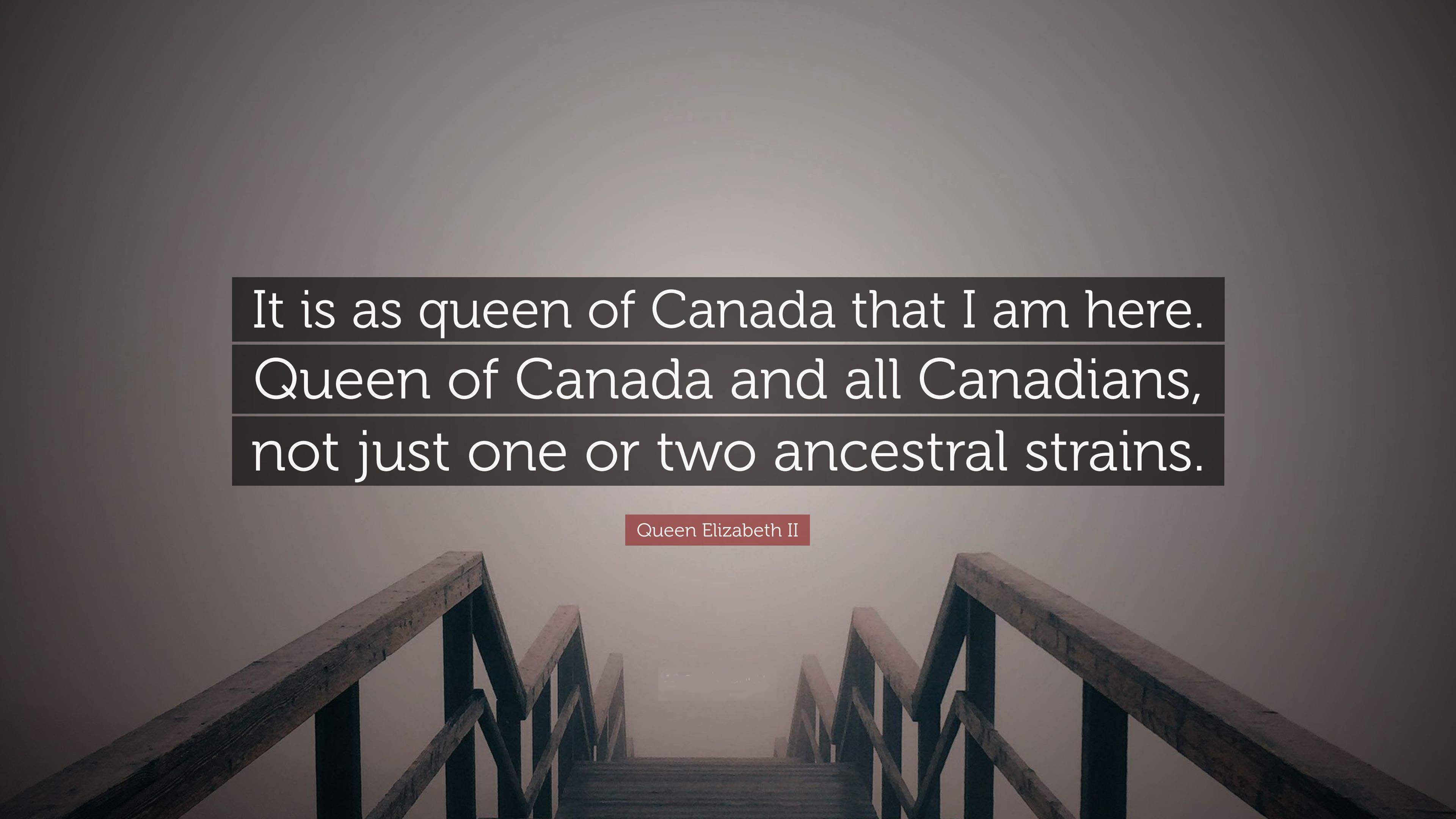 4957179-Queen-Elizabeth-II-Quote-It-is-as-queen-of-Canada-that-I-am-here