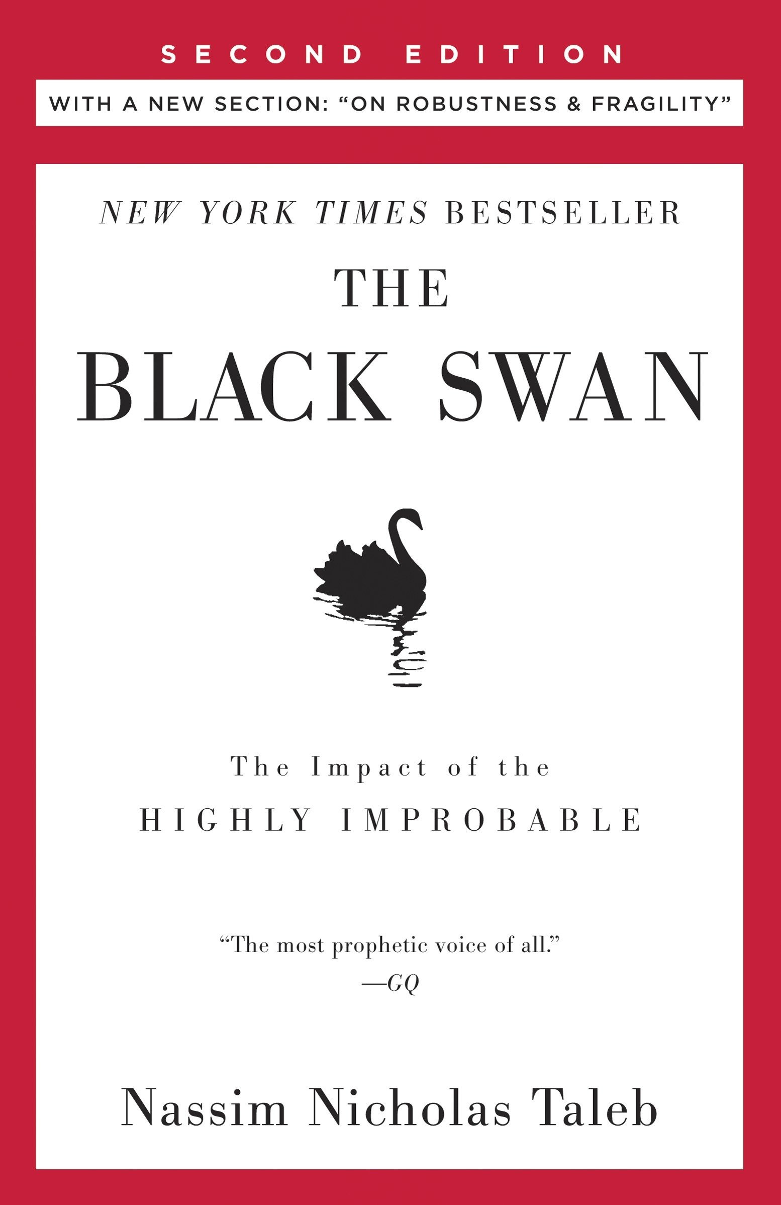 "The Black Swan: Second Edition: The Impact of the Highly Improbable: With a new section: ""On Robustness and Fragility"" (Incerto)"