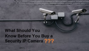 What Should You Know Before You Buy a Security IP Camera3