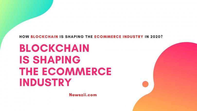 How Blockchain Is Shaping The eCommerce Industry In 2020