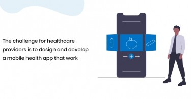 The challenge for healthcare providers is to design and develop a mobile health app that work