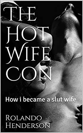 The Hot Wife Con How I Became a Slut Wife