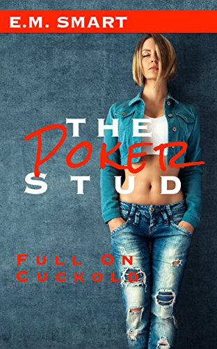 The Poker Stud Full on Cuckold - slut wife stories