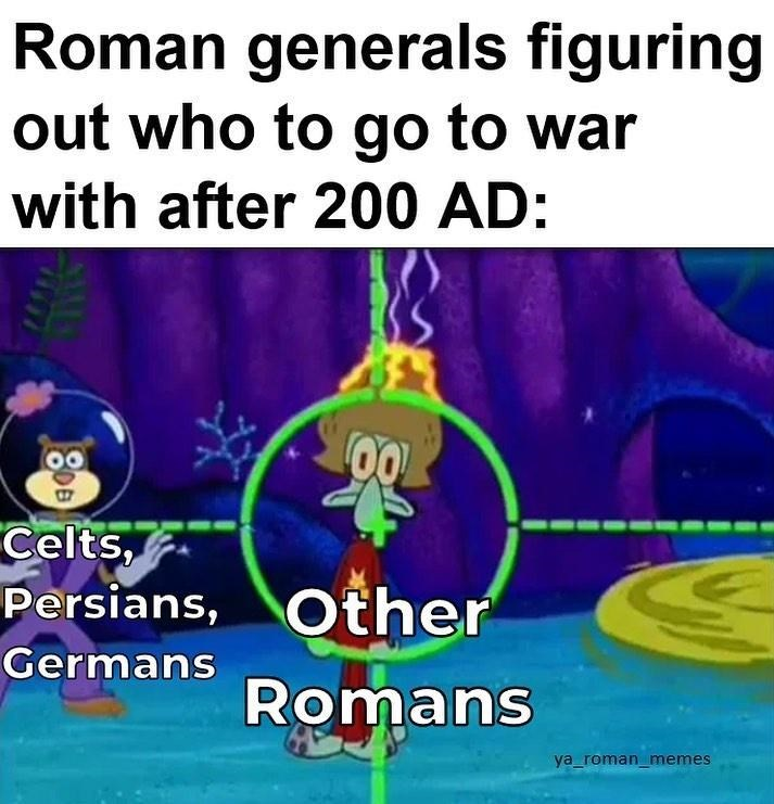 figuring-out-who-go-war-with-after-200-ad-celts-persians-other-germans-romans-ya_roman_memes
